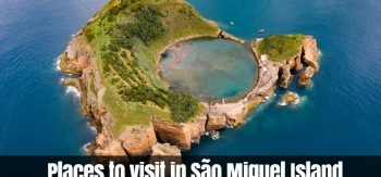 Places to visit in São Miguel Island